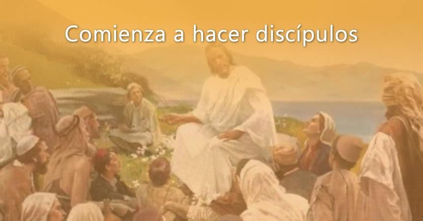 Comienza a hacer discípulos.