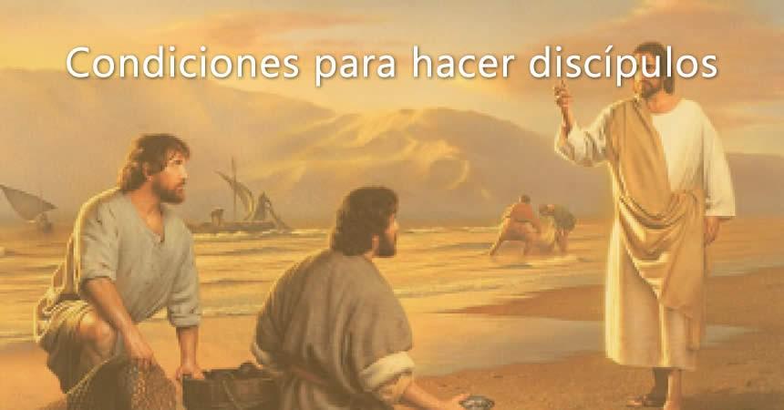 Condiciones para hacer discípulos